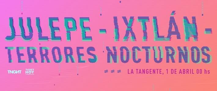 Julepe + Ixtlán + Terrores Nocturnos
